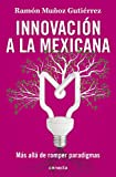 img - for Innovaci n a La Mexicana / Mexican Innovation (Spanish Edition) book / textbook / text book