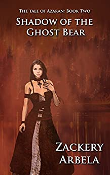 Shadow of the Ghost Bear (The Tale of Azaran Book 2) by [Arbela, Zackery]