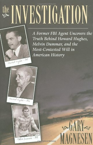 Download The Investigation: A Former FBI Agent Uncovers the Truth Behind Howard Hughes, Melvin Dummar, and the Most Contested Will in American History PDF