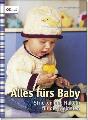 Alles fürs Baby: Stricken und Häkeln für die Kleinsten
