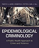 Epidemiological Criminology: A Public Health Approach to Crime and Violence by Timothy A. Akers (2012-12-26)