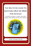 The Best Ever Guide to Getting Out of Debt for Muslims, Mark Young, 1492384925