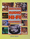 Servicing Audio and Hi-Fi Equipment, Nick Beer, 0750600764