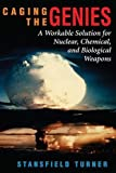 img - for Caging The Genies: A Workable Solution For Nuclear, Chemical, And Biological Weapons book / textbook / text book