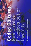Coded Cultures : New Creative Practices Out of Diversity, , 3990433903