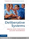 Deliberative Systems (Theories of Institutional Design)