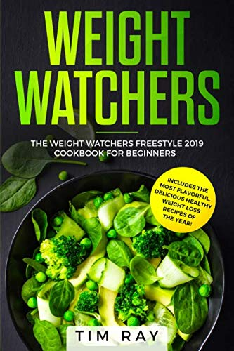 Weight Watchers: The Weight Watchers Freestyle 2019 Cookbook For Beginners - Includes The Most Flavorful, Delicious Healthy Weight Loss Recipes Of The Year! by Tim Ray
