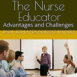 The Nurse Educator: Advantages and Challenges