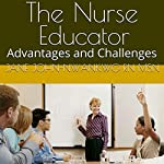 The Nurse Educator: Advantages and Challenges: Principles of Adult Learning, Book 1 | Jane John-Nwankwo RN MSN