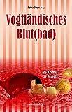 Vogtländisches Blut(bad): 25 Krimis, 25 Rezepte (Krimis und Rezepte)