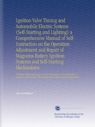 Ignition Valve Timing and Automobile Electric Systems (Self-Starting and Lighting) a Comprehensive Manual of Self-Instruction on the Operation ... The Ford Ignition System and its Adjustment.