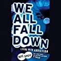 We All Fall Down: Living with Addiction Audiobook by Nic Sheff Narrated by Charles Carroll