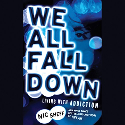 We All Fall Down: Living with Addiction by Hachette Audio