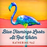 Blue Flamingo Looks at Red Water | Katherine Vaz