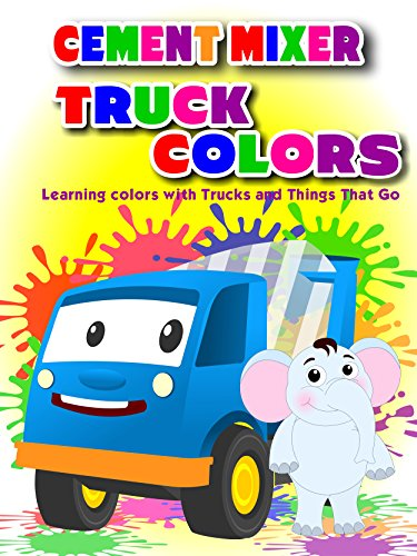 Cement Mixer Truck Colors - Learning colors with Trucks and Things That Go (Best Color For Creativity)