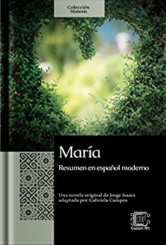 María: Resumen en español moderno (Colección Síntesis nº 6) (Spanish Edition) by [Isaacs, Jorge, Campos, Gabriela]