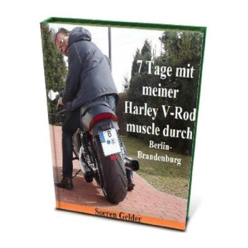 Harley Davidson Museum - 7 Tage mit meiner Harley Davidson V-Rod muscle durch Berlin - Brandenburg (German Edition)