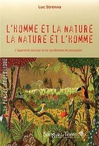 L'homme et la nature, la nature et l'homme : L'apprenti sorcier et le syndrome du scorpion par Luc Strenna