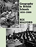 Geography in British Schools, 1885-2000, Rex Walford, 0713040270