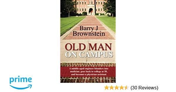 Old Man On Campus A Middle Aged Engineer Blunders Into Medicine