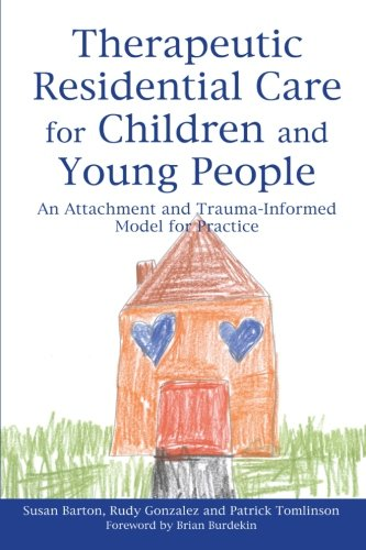 (Therapeutic Residential Care for Children and Young People: An Attachment and Trauma-Informed Model for Practice)