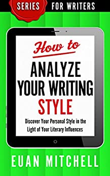 How to Analyze Your Writing Style: Discover Your Personal Style in the Light of Your Literary Influences (Series for Writers Book 4) (English Edition) por [Mitchell, Euan]