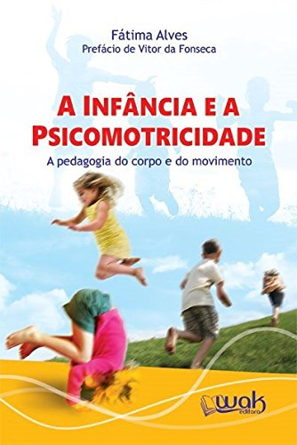 A Infância e a Psicomotricidade. A Pedagogia do Corpo e do Movimento