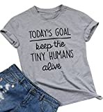 FAYALEQ Today's Goal Keep The Tiny Humans Alive Funny T Shirt Women's Casual Tops Blouse Size L (Gray)