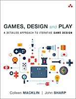 Games, Design and Play: A detailed approach to iterative game design Front Cover