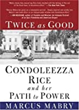 img - for Twice As Good: Condoleezza Rice and Her Path to Power by Marcus Mabry (2008-02-05) book / textbook / text book