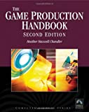 Game Production Handbook, Heather Maxwell Chandler, 1934015407