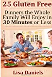 25 Gluten Free Dinners the Whole Family Will Enjoy in 30 Minutes or Less, Lisa Daniels, 1499655223