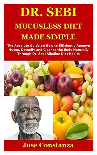 DR. SEBI MUCUSLESS DIET MADE SIMPLE: The Absolute