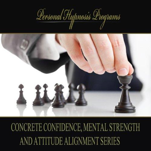Concrete Confidence, Mental Strength And Attitude Alignment Series 4