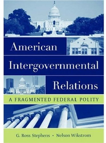By G. Ross Stephens - American Intergovernmental Relations: A Fragmented Federal Polity: 1st (first) Edition pdf epub