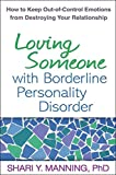 Loving Someone with Borderline Personality Disorder: How to Keep Out-of-Control Emotions from Destroying Your…