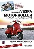 Klassische Vespa Motorroller: Alle PK-, PX- und Cosa-Modelle seit 1970 - Technik, Wartung, Reparatur
