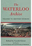 The Waterloo Archive - Volume vi: British Sources (Waterloo Archives): 6