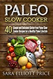 Paleo Slow Cooker: 40 Simple and Delicious Gluten-free Paleo Slow Cooker Recipes for a Healthy Paleo Lifestyle (Paleo Crockpot Cookbook) offers