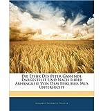 img - for Die Ethik Des Peter Gassendi: Dargestellt Und Nach Ihrer Abh Ngkeit Von Dem Epikureismus Untersucht (Paperback)(German) - Common book / textbook / text book