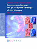 Fluorescence Diagnosis and Photodynamic Therapy of Skin Diseases: Atlas and Handbook