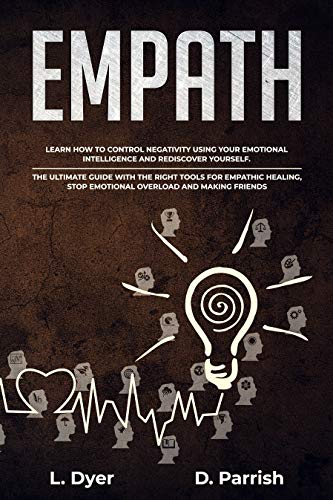 EMPATH: Learn How To Control Negativity Using Your Emotional Intelligence and Rediscover Yourself.The UltimateGuide with the Right Tools for Empathic Healing,Stop EmotionalOverload and MakingFriends by [Dyer, Lambert, Parrish, Deanna]