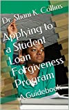 Applying to a Student Loan Forgiveness Program: A Guidebook