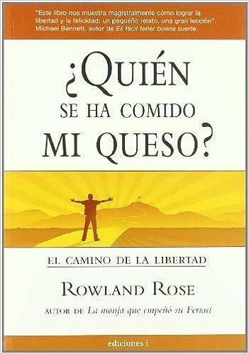 Quién se ha comido mi queso: el camino de la libertad: Amazon.es: Rowland Rose: Libros
