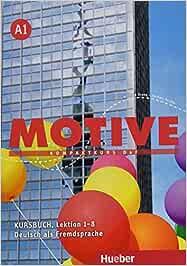 Motive. A1. Kursbuch. Lektion 1-8. Per le Scuole superiori. Con espansione online: MOTIVE A1 KB. (alum.): Kursbuch A1 Lektion 1-8
