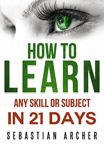 Learn: Cognitive Psychology - How to Learn, Any Skill or Subject in 21 Days! (Learn, Learning Disability, Learning Games, Learning Techniques, Learning ... Learning, Cognitive Science, Study) by [Archer, Sebastian]