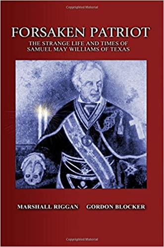 Book Forsaken Patriot: The Strange Life and Times of Samuel May Williams of Texas