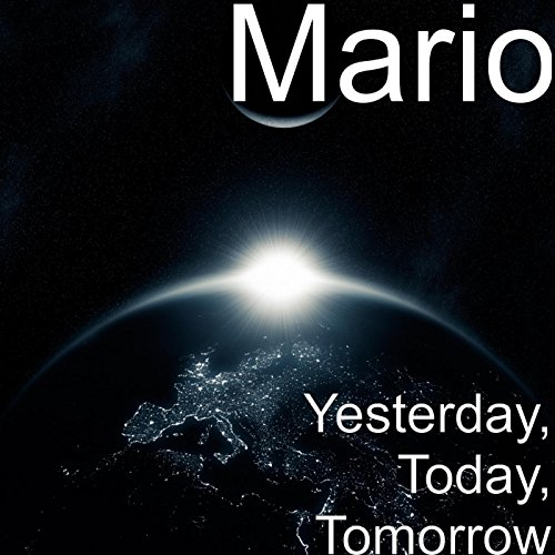 Amazon.com: Yesterday, Today, Tomorrow: Mario: MP3 Downloads