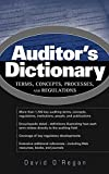 Auditor's Dictionary: Terms, Concepts, Processes,and Regulations
