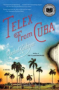 Telex from Cuba: A Novel by [Kushner, Rachel]